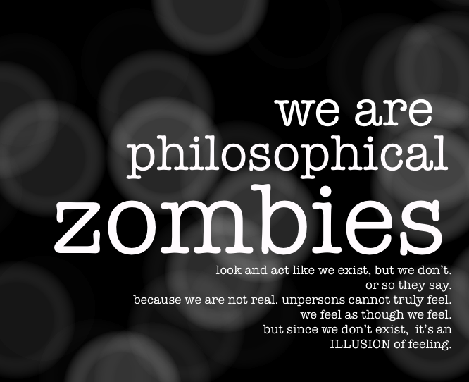philosophical zombie An encyclopedia entry on the zombie thought experiment, written by a physicalist who questions its very foundation.